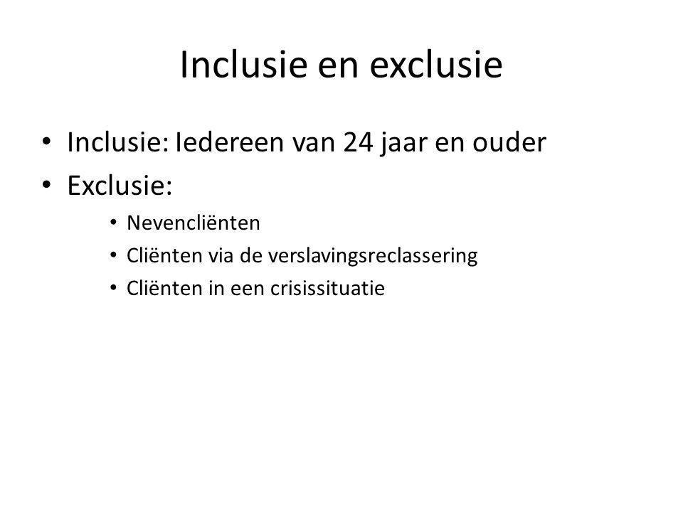Inclusie en exclusie • Inclusie: Iedereen van 24 jaar en ouder • Exclusie: • Nevencliënten • Cliënten via de verslavingsreclassering • Cliënten in een crisissituatie