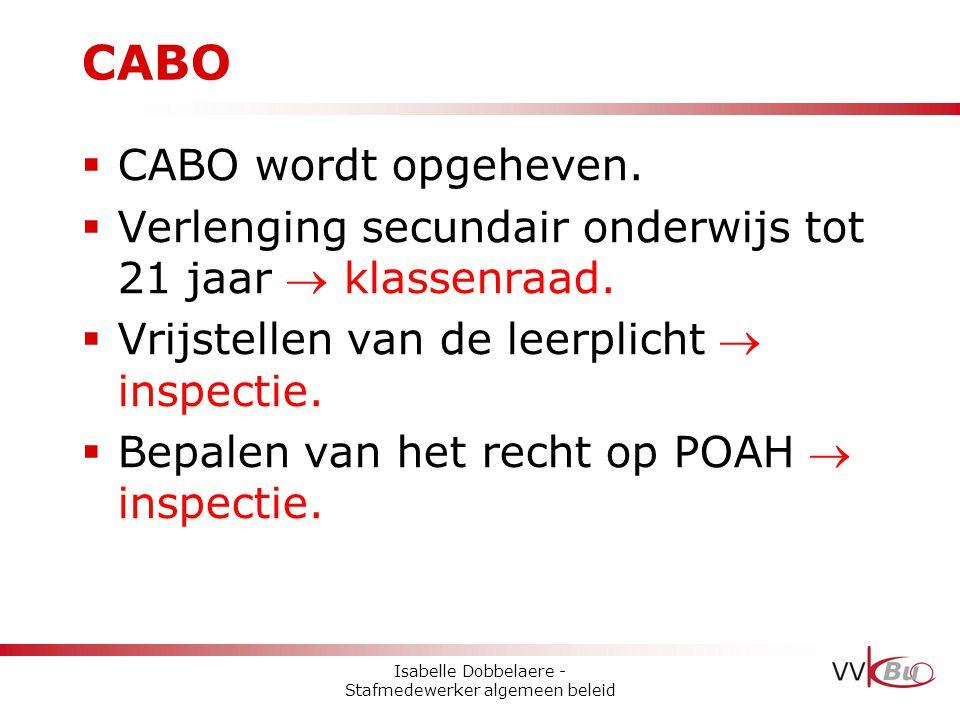 CABO  CABO wordt opgeheven.  Verlenging secundair onderwijs tot 21 jaar  klassenraad.  Vrijstellen van de leerplicht  inspectie.  Bepalen van he