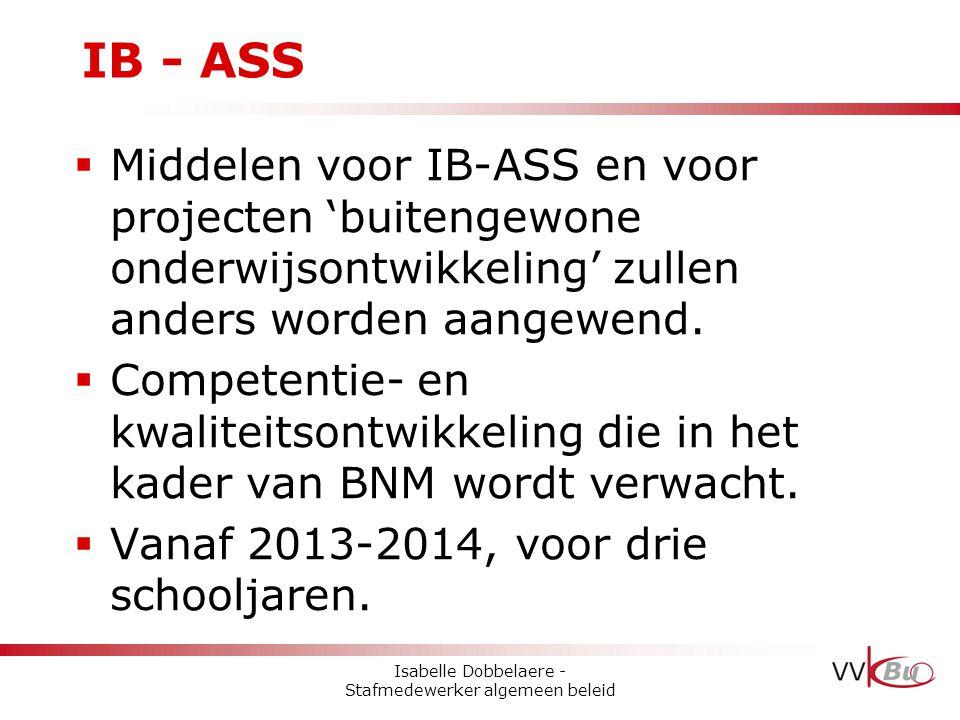 IB - ASS  Middelen voor IB-ASS en voor projecten 'buitengewone onderwijsontwikkeling' zullen anders worden aangewend.  Competentie- en kwaliteitsont