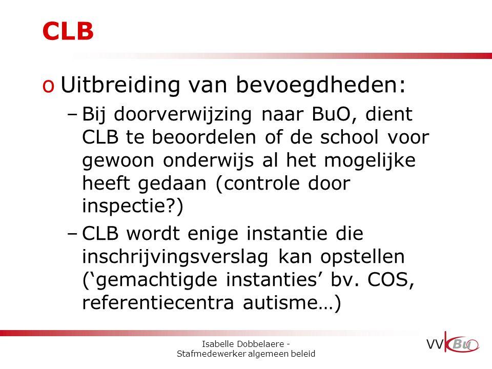 CLB oUitbreiding van bevoegdheden: –Bij doorverwijzing naar BuO, dient CLB te beoordelen of de school voor gewoon onderwijs al het mogelijke heeft ged