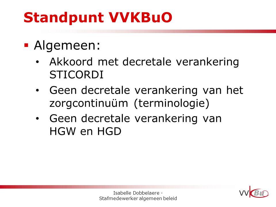 Standpunt VVKBuO  Algemeen: • Akkoord met decretale verankering STICORDI • Geen decretale verankering van het zorgcontinuüm (terminologie) • Geen dec