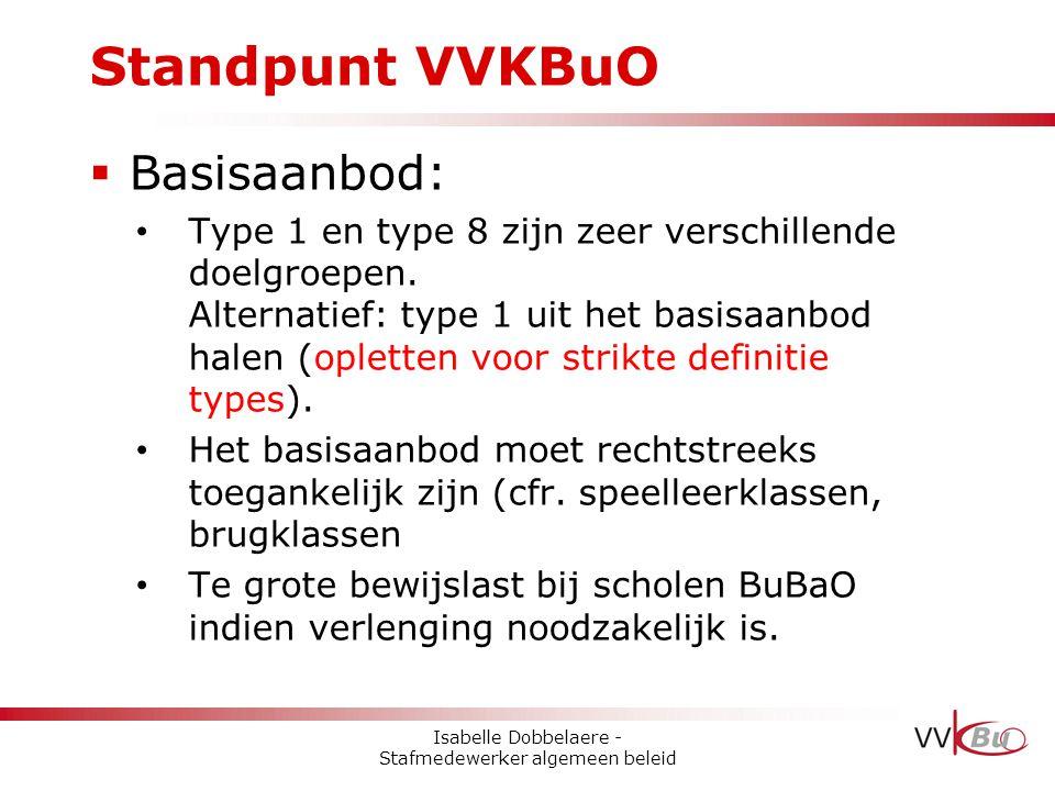 Standpunt VVKBuO  Basisaanbod: • Type 1 en type 8 zijn zeer verschillende doelgroepen. Alternatief: type 1 uit het basisaanbod halen (opletten voor s
