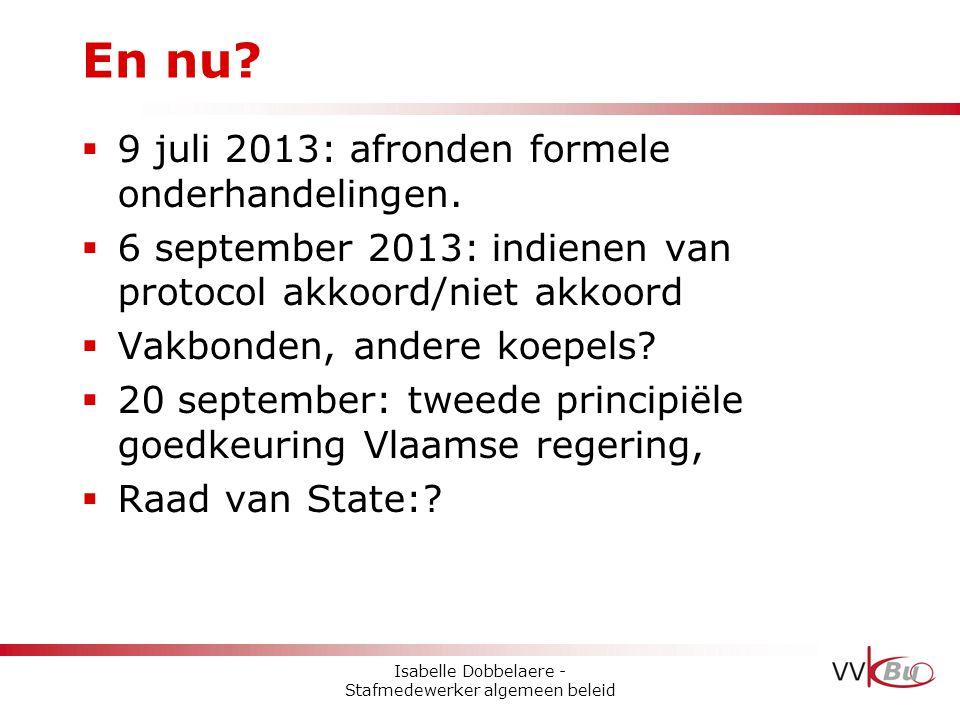  9 juli 2013: afronden formele onderhandelingen.  6 september 2013: indienen van protocol akkoord/niet akkoord  Vakbonden, andere koepels?  20 sep