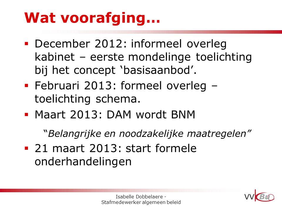  December 2012: informeel overleg kabinet – eerste mondelinge toelichting bij het concept 'basisaanbod'.  Februari 2013: formeel overleg – toelichti