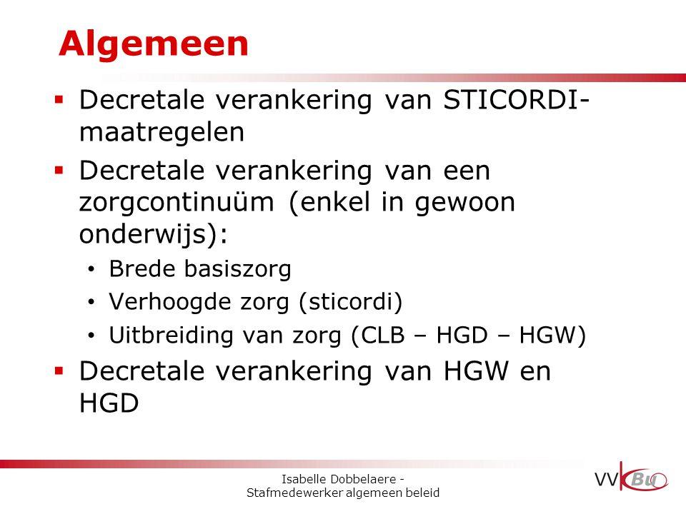 Algemeen  Decretale verankering van STICORDI- maatregelen  Decretale verankering van een zorgcontinuüm (enkel in gewoon onderwijs): • Brede basiszor