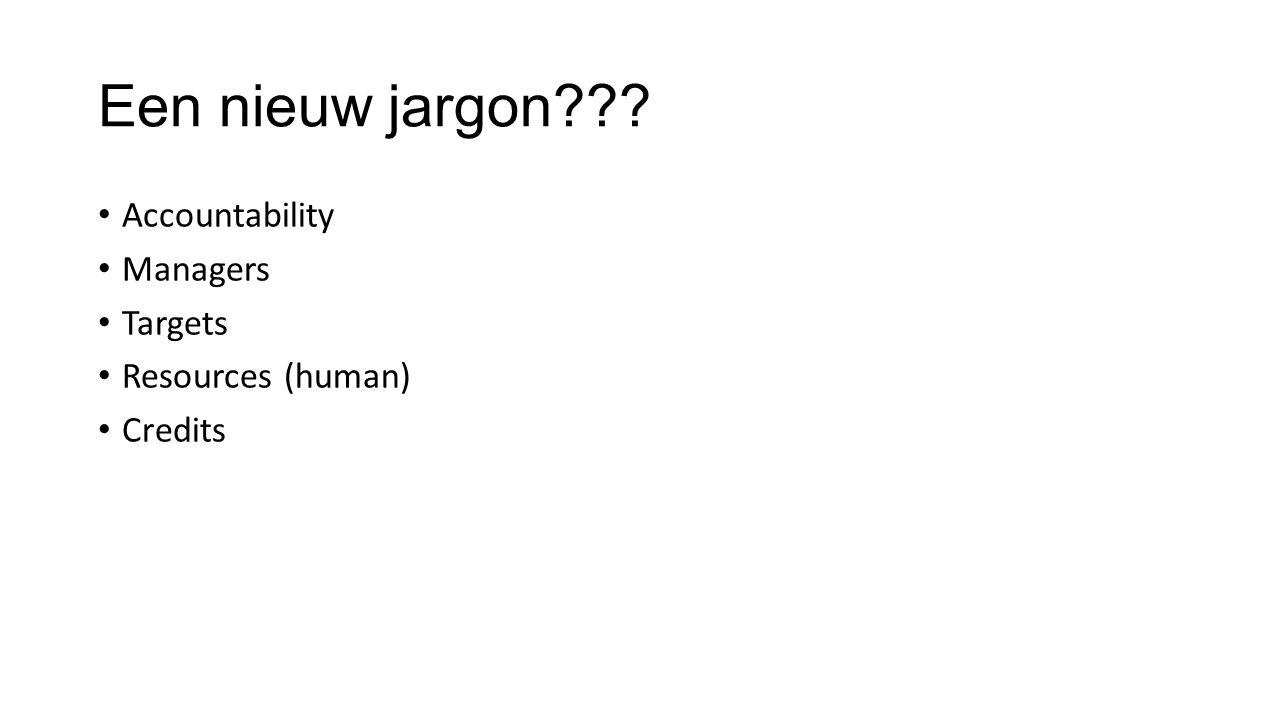 Een nieuw jargon • Accountability • Managers • Targets • Resources (human) • Credits