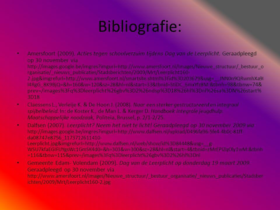 Bibliografie: • Amersfoort (2009). Acties tegen schoolverzuim tijdens Dag van de Leerplicht. Geraadpleegd op 30 november via http://images.google.be/i