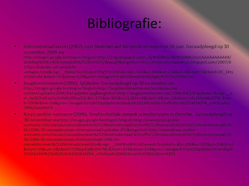 Bibliografie: • Internationaal verzet (2007). Lijst Dedecker wil leerplicht verlagen tot 16 jaar. Geraadpleegd op 30 november 2009 via http://images.g