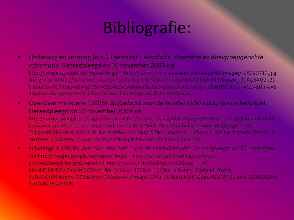 Bibliografie: • Onderwijs en vorming (n.d.). Leerrecht – leerplicht: algemene en doelgroepgerichte informatie. Geraadpleegd op 30 november 2009 via ht