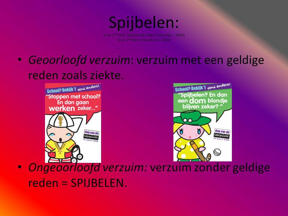 Spijbelen: bron 1 ste foto: (Gemeente Edam-Volendam, 2009) bron 2 e foto: (Amersfoort, 2009) •G•Geoorloofd verzuim: verzuim met een geldige reden zoal