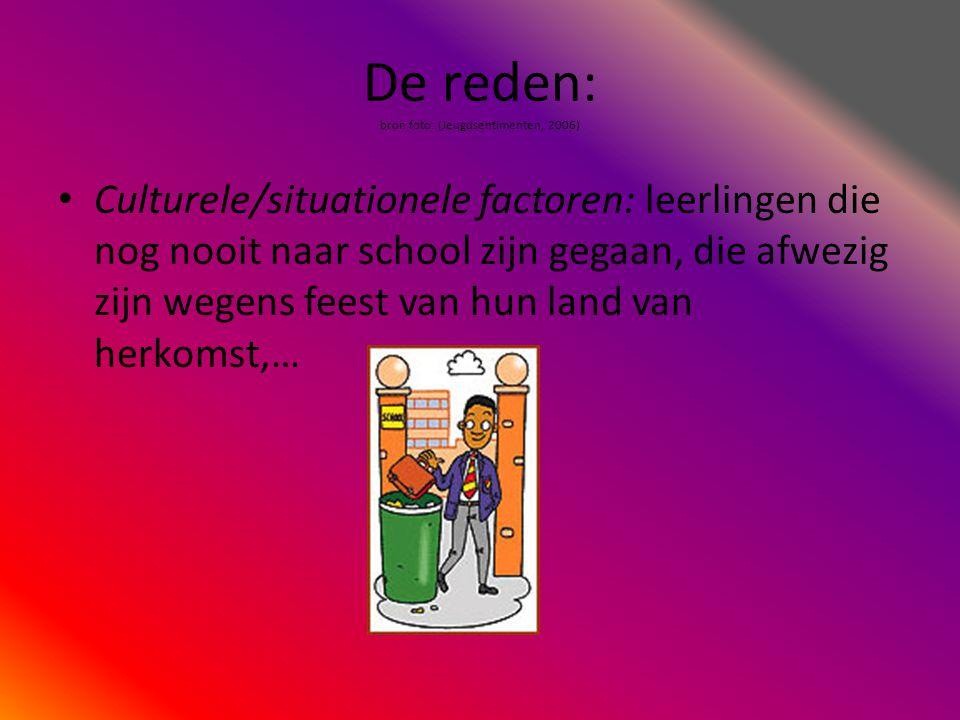 De reden: bron foto: (Jeugdsentimenten, 2006) • Culturele/situationele factoren: leerlingen die nog nooit naar school zijn gegaan, die afwezig zijn we