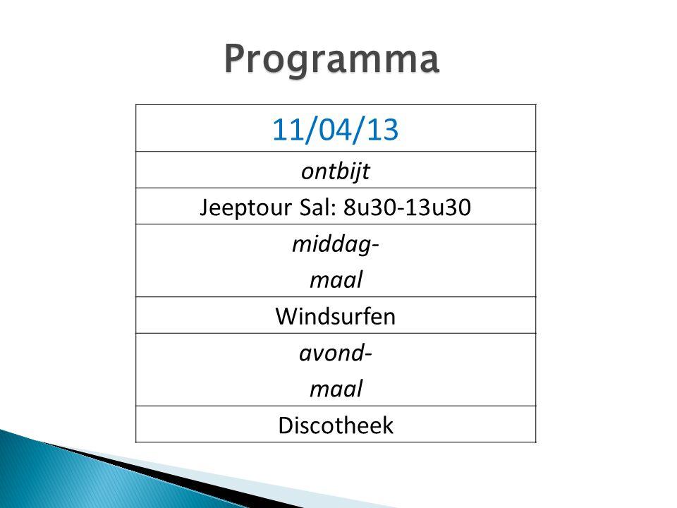 Programma 11/04/13 ontbijt Jeeptour Sal: 8u30-13u30 middag- maal Windsurfen avond- maal Discotheek