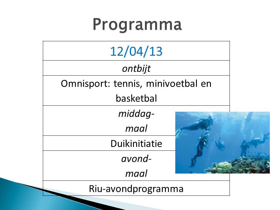 Programma 12/04/13 ontbijt Omnisport: tennis, minivoetbal en basketbal middag- maal Duikinitiatie avond- maal Riu-avondprogramma