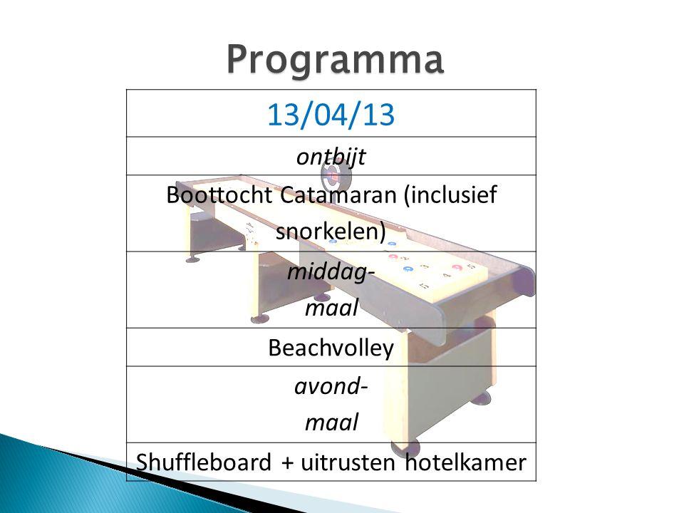Programma 13/04/13 ontbijt Boottocht Catamaran (inclusief snorkelen) middag- maal Beachvolley avond- maal Shuffleboard + uitrusten hotelkamer