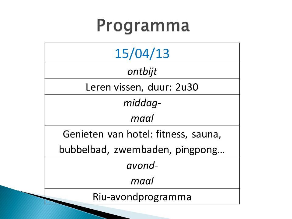 Programma 15/04/13 ontbijt Leren vissen, duur: 2u30 middag- maal Genieten van hotel: fitness, sauna, bubbelbad, zwembaden, pingpong… avond- maal Riu-a
