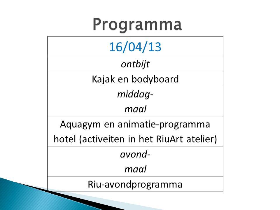 Programma 16/04/13 ontbijt Kajak en bodyboard middag- maal Aquagym en animatie-programma hotel (activeiten in het RiuArt atelier) avond- maal Riu-avon