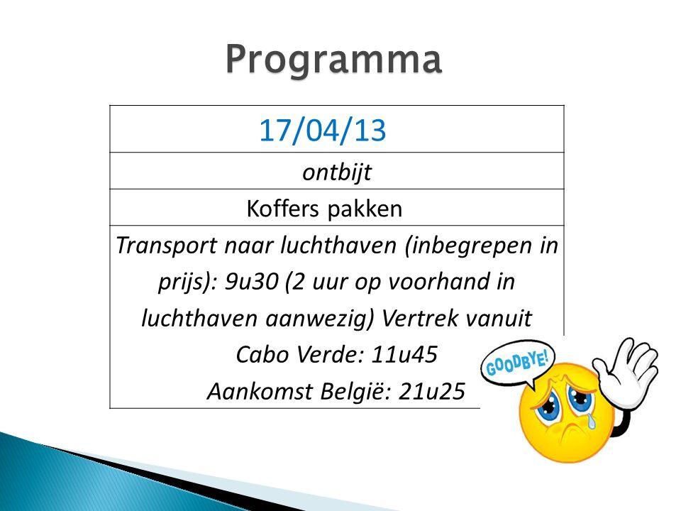 Programma 17/04/13 ontbijt Koffers pakken Transport naar luchthaven (inbegrepen in prijs): 9u30 (2 uur op voorhand in luchthaven aanwezig) Vertrek van