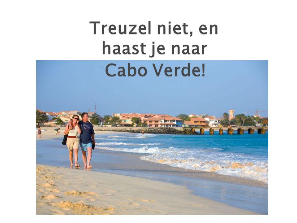Treuzel niet, en haast je naar Cabo Verde!