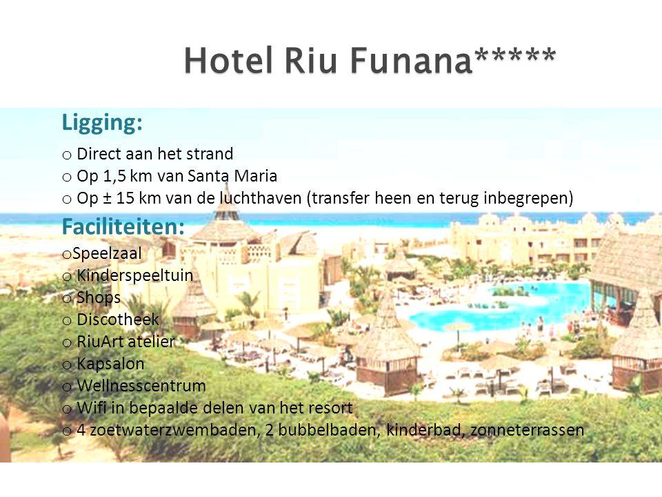 Hotel Riu Funana***** o Direct aan het strand o Op 1,5 km van Santa Maria o Op ± 15 km van de luchthaven (transfer heen en terug inbegrepen) Ligging:
