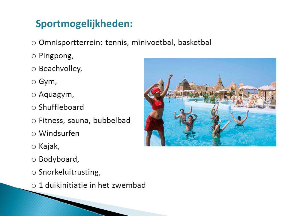 Sportmogelijkheden: o Omnisportterrein: tennis, minivoetbal, basketbal o Pingpong, o Beachvolley, o Gym, o Aquagym, o Shuffleboard o Fitness, sauna, b