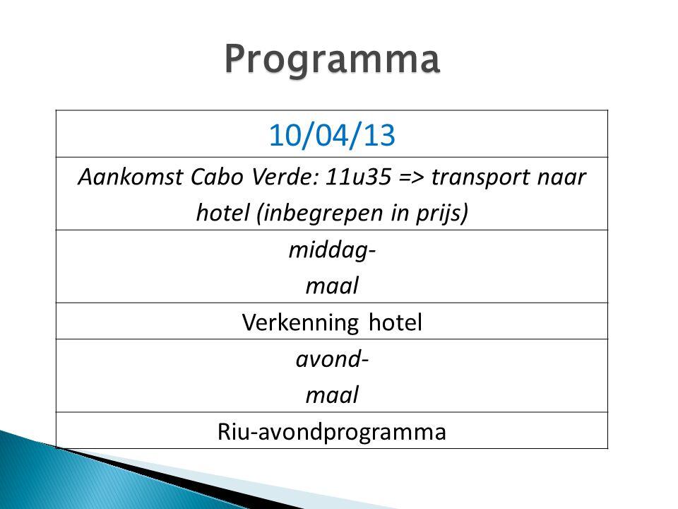 Programma 10/04/13 Aankomst Cabo Verde: 11u35 => transport naar hotel (inbegrepen in prijs) middag- maal Verkenning hotel avond- maal Riu-avondprogram