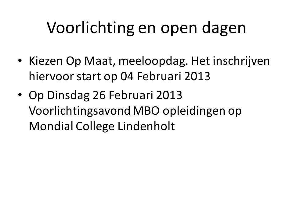 Voorlichting en open dagen • Kiezen Op Maat, meeloopdag. Het inschrijven hiervoor start op 04 Februari 2013 • Op Dinsdag 26 Februari 2013 Voorlichting