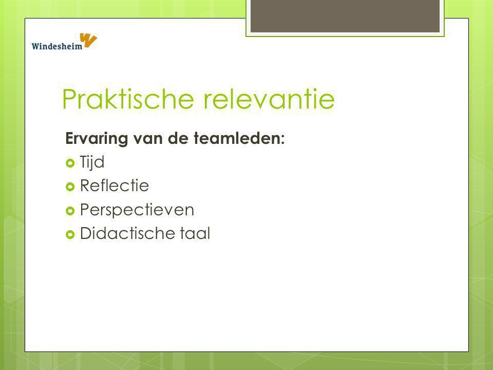 Praktische relevantie Ervaring van de teamleden:  Tijd  Reflectie  Perspectieven  Didactische taal