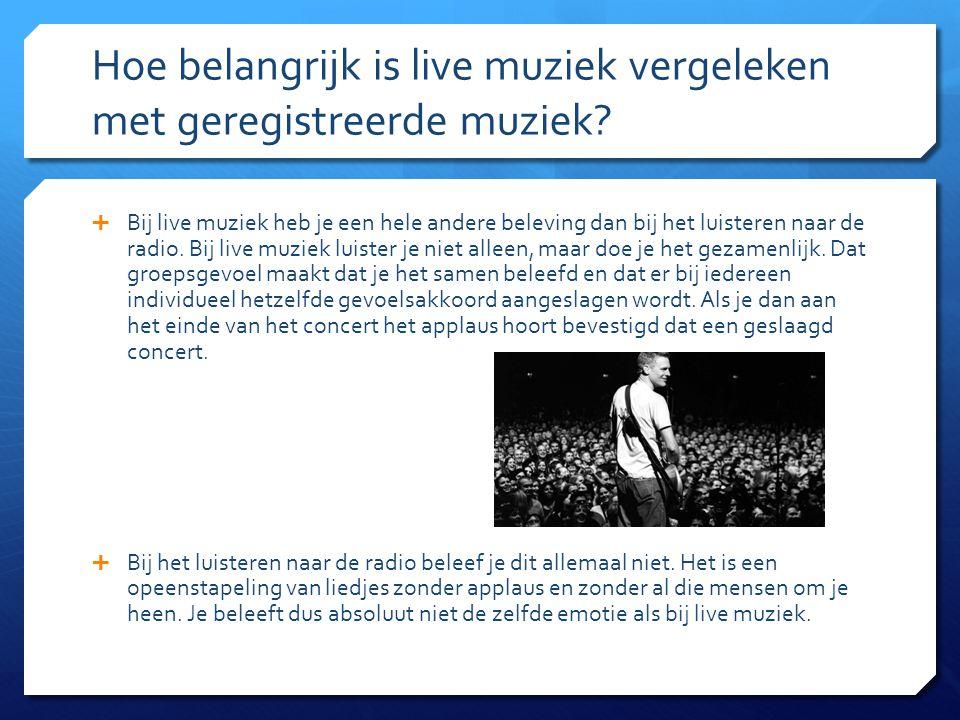 Hoe belangrijk is live muziek vergeleken met geregistreerde muziek.
