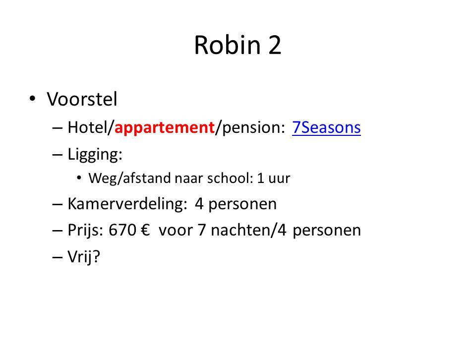 Robin 2 • Voorstel – Hotel/appartement/pension: 7Seasons7Seasons – Ligging: • Weg/afstand naar school: 1 uur – Kamerverdeling: 4 personen – Prijs: 670 € voor 7 nachten/4 personen – Vrij