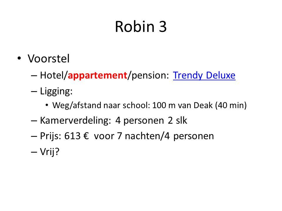 Robin 3 • Voorstel – Hotel/appartement/pension: Trendy DeluxeTrendy Deluxe – Ligging: • Weg/afstand naar school: 100 m van Deak (40 min) – Kamerverdeling: 4 personen 2 slk – Prijs: 613 € voor 7 nachten/4 personen – Vrij