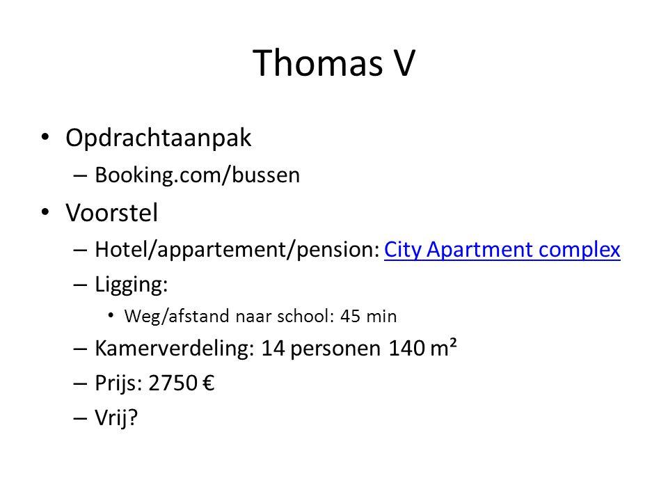 Thomas V • Opdrachtaanpak – Booking.com/bussen • Voorstel – Hotel/appartement/pension: City Apartment complexCity Apartment complex – Ligging: • Weg/afstand naar school: 45 min – Kamerverdeling: 14 personen 140 m² – Prijs: 2750 € – Vrij