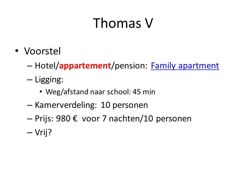 Thomas V • Voorstel – Hotel/appartement/pension: Family apartmentFamily apartment – Ligging: • Weg/afstand naar school: 45 min – Kamerverdeling: 10 personen – Prijs: 980 € voor 7 nachten/10 personen – Vrij