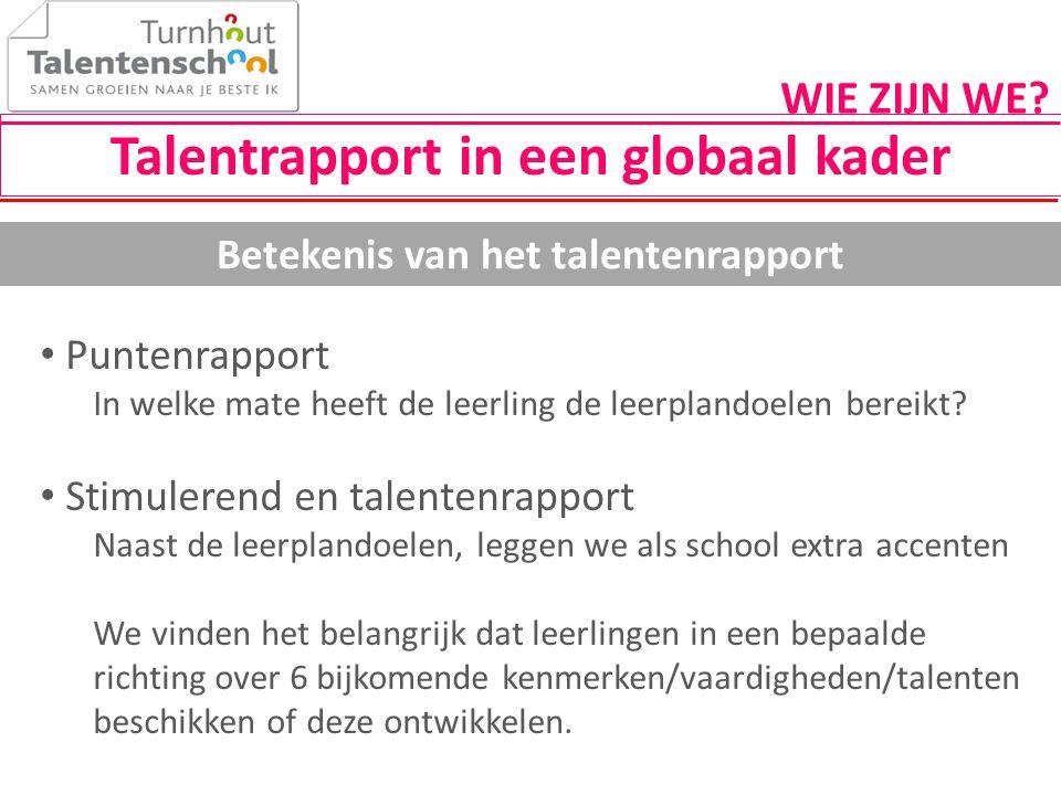 Talentrapport in een globaal kader Betekenis van het talentenrapport • Puntenrapport In welke mate heeft de leerling de leerplandoelen bereikt? • Stim