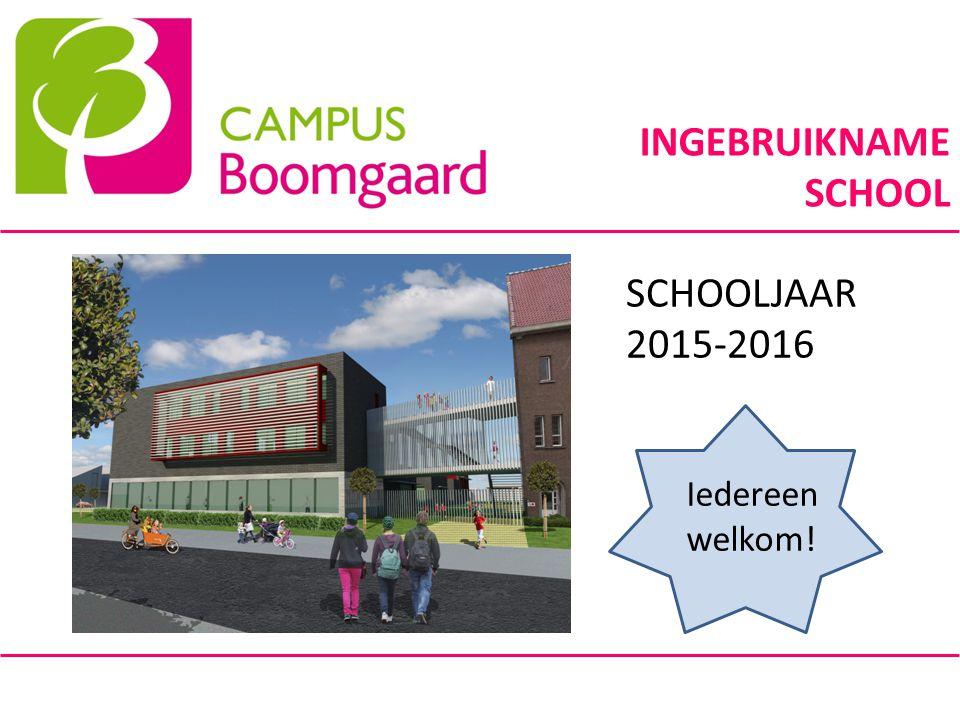 INGEBRUIKNAME SCHOOL SCHOOLJAAR 2015-2016 Iedereen welkom!