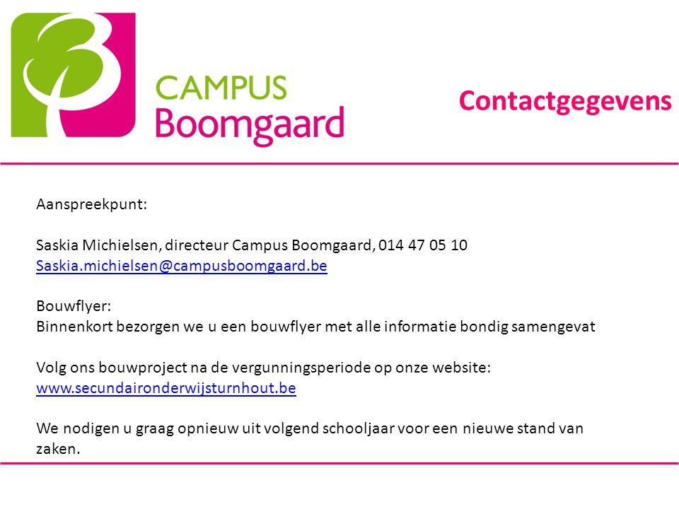 Contactgegevens Aanspreekpunt: Saskia Michielsen, directeur Campus Boomgaard, 014 47 05 10 Saskia.michielsen@campusboomgaard.be Bouwflyer: Binnenkort
