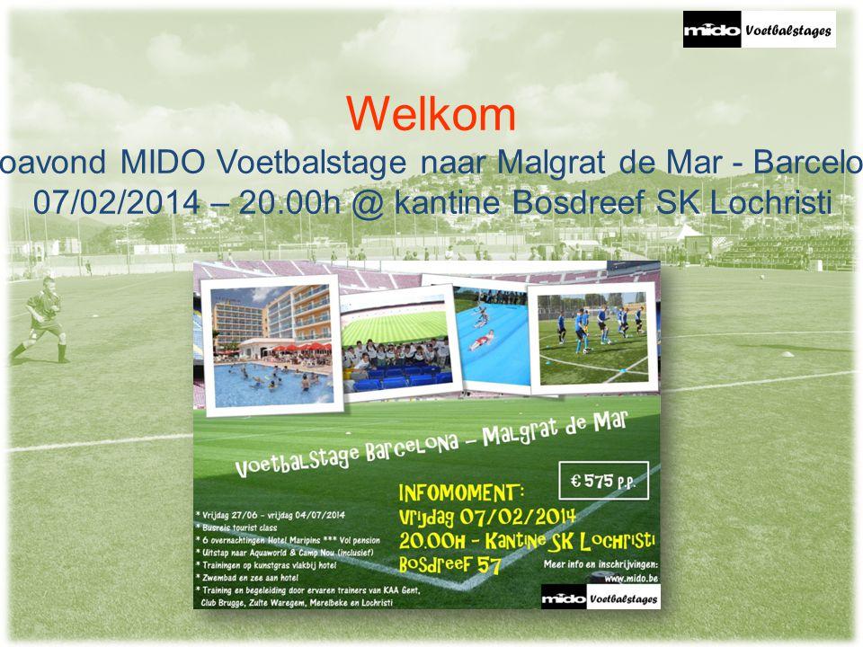 Welkom Infoavond MIDO Voetbalstage naar Malgrat de Mar - Barcelona 07/02/2014 – 20.00h @ kantine Bosdreef SK Lochristi