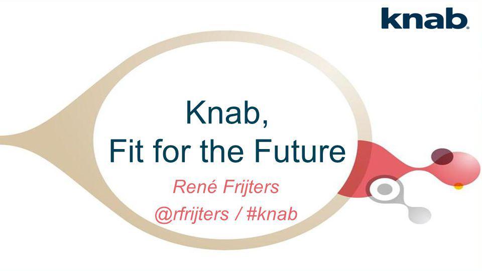 Knab, Fit for the Future René Frijters @rfrijters / #knab