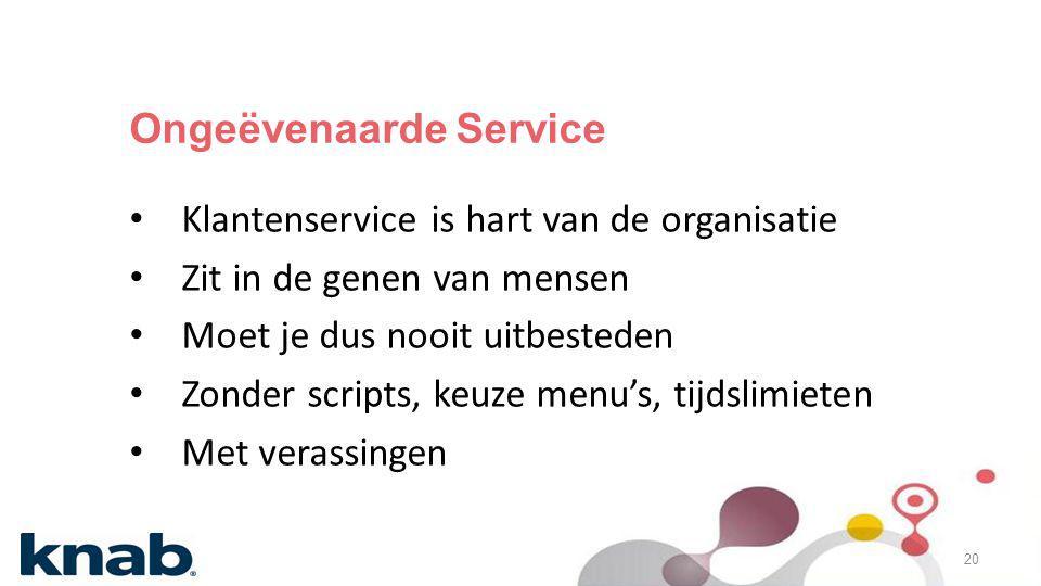 Ongeëvenaarde Service • Klantenservice is hart van de organisatie • Zit in de genen van mensen • Moet je dus nooit uitbesteden • Zonder scripts, keuze