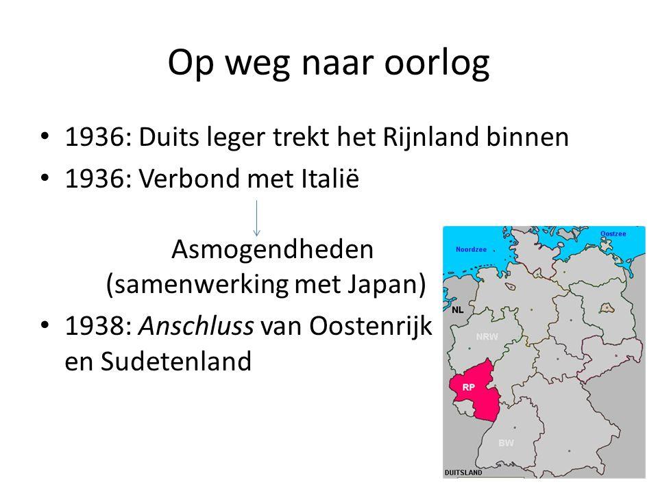 Op weg naar oorlog • 1936: Duits leger trekt het Rijnland binnen • 1936: Verbond met Italië Asmogendheden (samenwerking met Japan) • 1938: Anschluss v