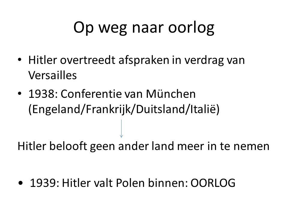 Op weg naar oorlog • Hitler overtreedt afspraken in verdrag van Versailles • 1938: Conferentie van München (Engeland/Frankrijk/Duitsland/Italië) Hitle