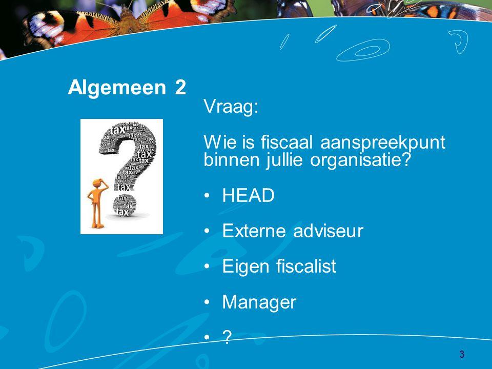 Algemeen 2 Vraag: Wie is fiscaal aanspreekpunt binnen jullie organisatie.