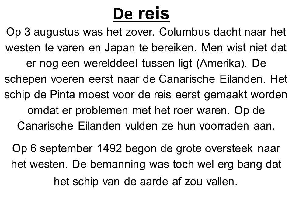 De reis Op 3 augustus was het zover. Columbus dacht naar het westen te varen en Japan te bereiken. Men wist niet dat er nog een werelddeel tussen ligt