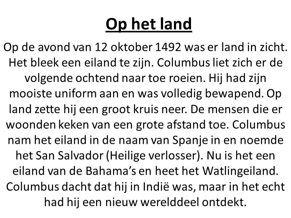 Op het land Op de avond van 12 oktober 1492 was er land in zicht. Het bleek een eiland te zijn. Columbus liet zich er de volgende ochtend naar toe roe
