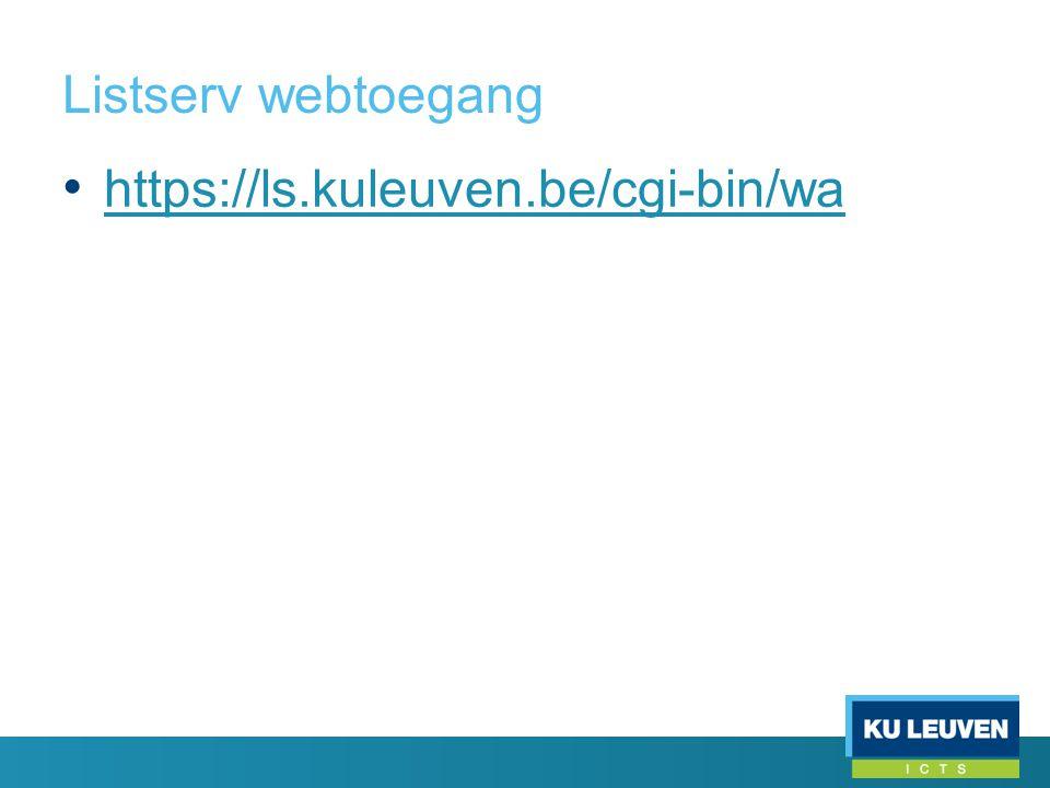Listserv webtoegang • https://ls.kuleuven.be/cgi-bin/wa https://ls.kuleuven.be/cgi-bin/wa