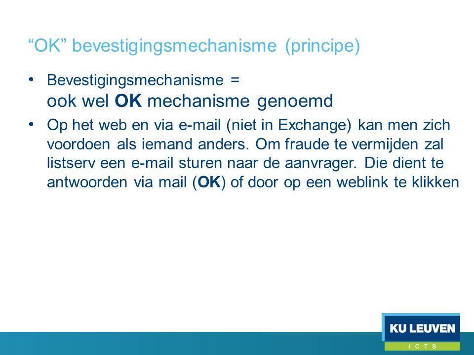 OK bevestigingsmechanisme (principe) • Bevestigingsmechanisme = ook wel OK mechanisme genoemd • Op het web en via e-mail (niet in Exchange) kan men zich voordoen als iemand anders.