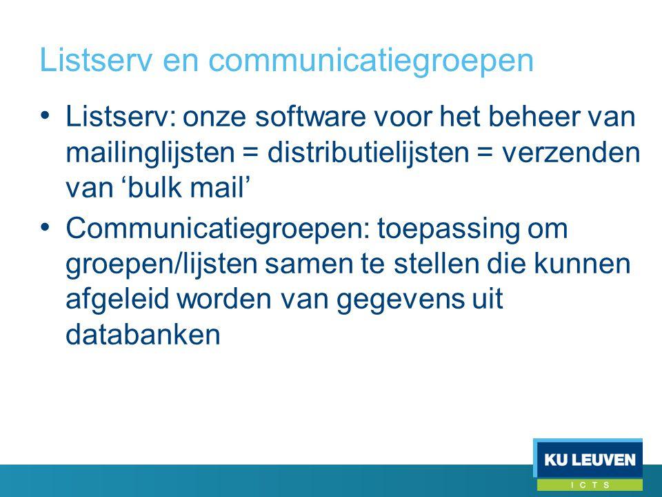 Listserv en communicatiegroepen • Listserv: onze software voor het beheer van mailinglijsten = distributielijsten = verzenden van 'bulk mail' • Commun