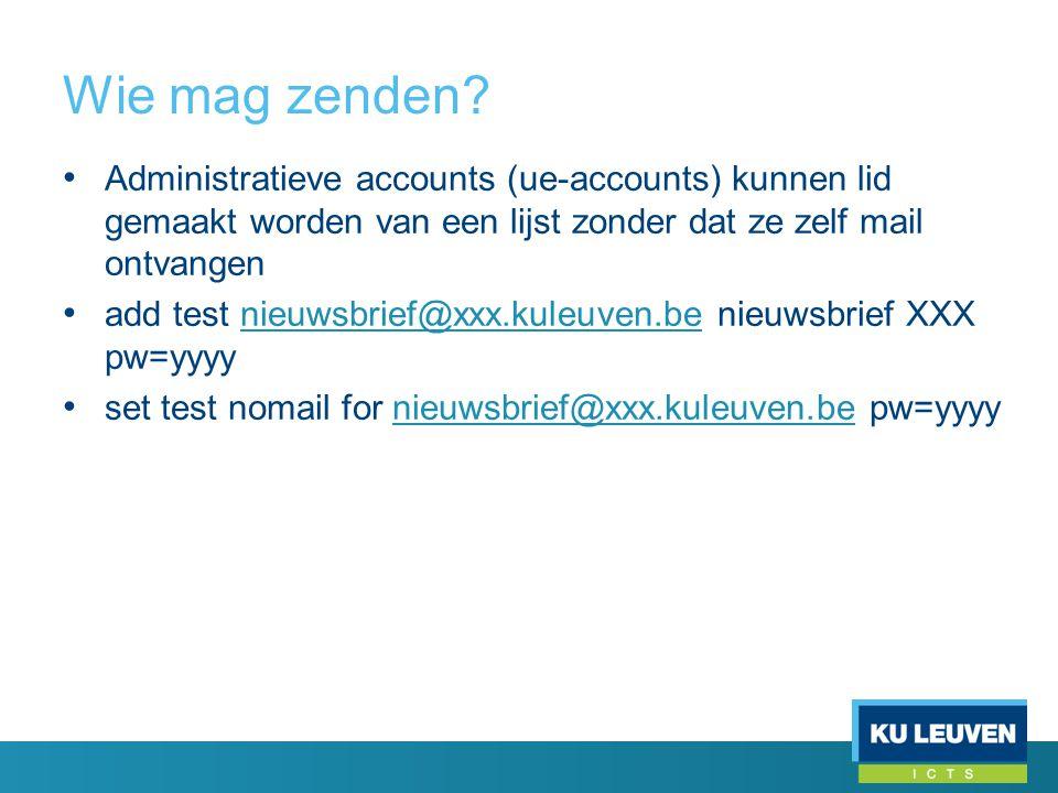 Wie mag zenden? • Administratieve accounts (ue-accounts) kunnen lid gemaakt worden van een lijst zonder dat ze zelf mail ontvangen • add test nieuwsbr