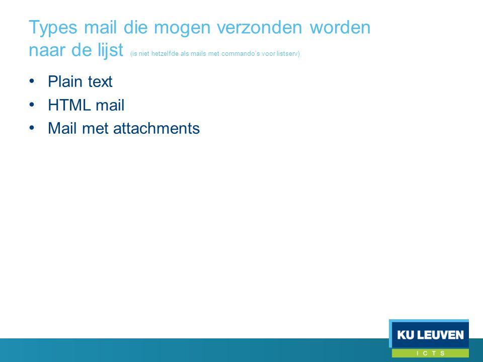 Types mail die mogen verzonden worden naar de lijst (is niet hetzelfde als mails met commando's voor listserv) • Plain text • HTML mail • Mail met att