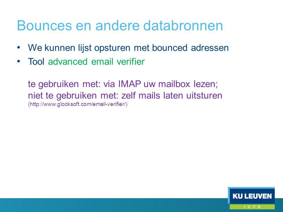 Bounces en andere databronnen • We kunnen lijst opsturen met bounced adressen • Tool advanced email verifier te gebruiken met: via IMAP uw mailbox lezen; niet te gebruiken met: zelf mails laten uitsturen (http://www.glocksoft.com/email-verifier/)