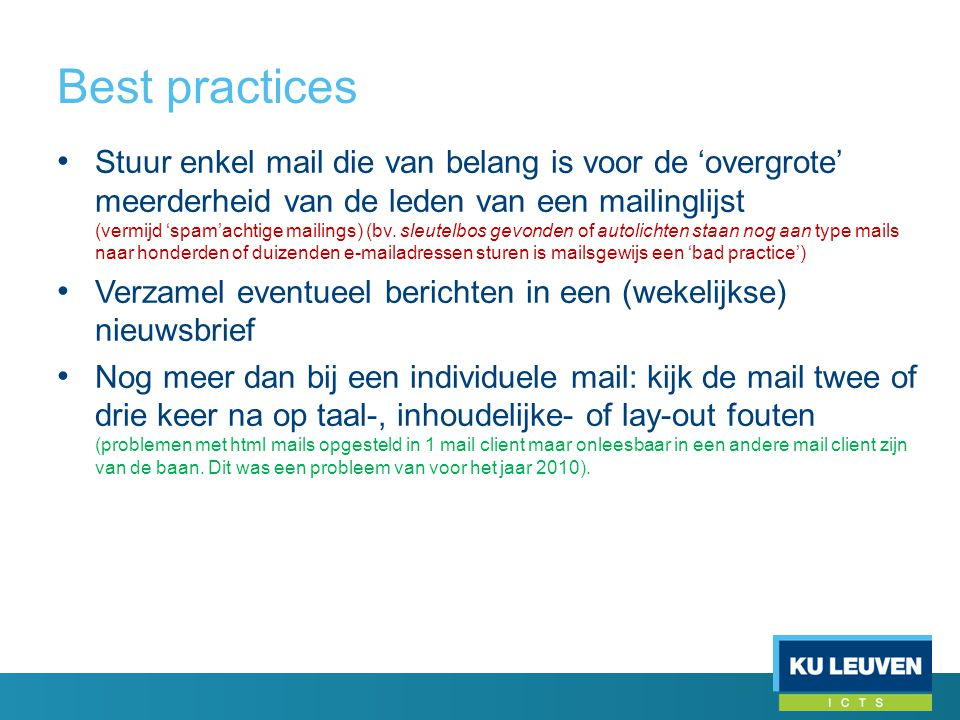 Best practices • Stuur enkel mail die van belang is voor de 'overgrote' meerderheid van de leden van een mailinglijst (vermijd 'spam'achtige mailings) (bv.